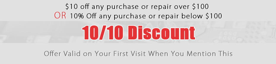 10/10 Discount: $10 off any purchase or repair over $100.00 or 10% Off any purchase or repair below $100.00 - Offer Valid on Your First Visit When You Mention This